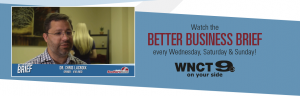 Watch the Better Business Brief every Wednesday, Saturday, & Sunday! WNCT 9 on your side